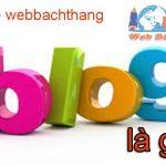 Blog Là Gì? Các ưu điểm Của Blog để Giúp Bạn Thành Công