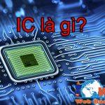 IC Là Gì? Công Dụng Của IC Và Các Loại IC đang Có Hiện Nay
