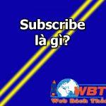 Subscribe là gì? Cách bật nút Subscribe trên các mạng xã hội