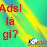 Adsl Là Gì? Cùng Với đặc điểm Và ưu điểm Của Adsl Là Gì?