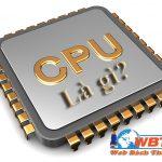 CPU Là Gì? Cấu Tạo Của CPU? Tìm Hiểu Về CPU Là Gì?