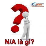 N/A là gì? và Một số từ Viết tắt của N/a sẽ là những từ nào