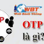 OTP là gì? Tác dụng của OTP như thế nào? Tìm hiểu về OTP.
