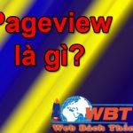 Pageview Là Gì? Hướng Dẫn Kiểm Tra Chỉ Số Pageview