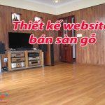 Thiết kế website bán sàn gỗ chuyên nghiệp bảo hành trọn đời