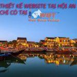 Thiết Kế Website Tại Hội An Uy Tín, đảm Bảo Chất Lượng, Chuẩn SEO