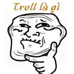 Troll Là Gì? Các Kiểu Troll? Bạn đã Bao Giờ Bị Troll Chưa Vậy