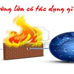 Tường lửa là gì? Tác dụng của nó ra sao khi dùng internet?