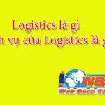 Logistics là gì? Khái niệm của dịch vụ Logistecs bạn không nên bỏ qua