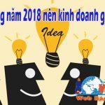Năm 2018 Kinh Doanh Gì? Đâu Là Giải Pháp Bán Hàng Tốt Nhất