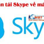 Tải Skype Về Máy Tính Mới Nhất 2018