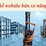 Thiết Kế Website Bán Xe Nâng Hàng Chất Lượng Uy Tín Chuẩn SEO